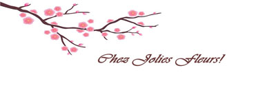 ✿ Chez Jolies Fleurs!